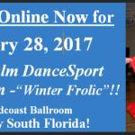 Register Online NOW!! –  January 18 Final Registration Deadline – for the January 28, 2017 USA Dance Royal Palm DanceSport Competition – 'Winter Frolic' !!
