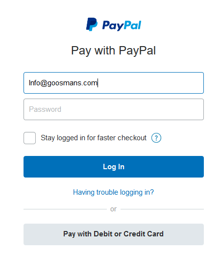 "PayPal Screen - Goosmans e-mail automatically filled in - To pay by Credit Card or Debit card, Click ""Pay with Debit or Credit Card"" (gray box)"