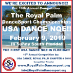 EXCITING NEWS:  The February 9, 2019 – Royal Palm Dancesport Championships will be a USA Dance National Qualifying Event (NQE) – In Sunny South Florida!!
