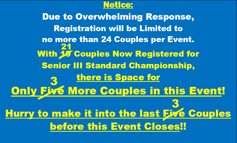 Due to Overwhelming Response - All Events Limited to 24 Couples! - Space for Only 3 More Couples in Senior III Standard Championship!! - Hurry!!