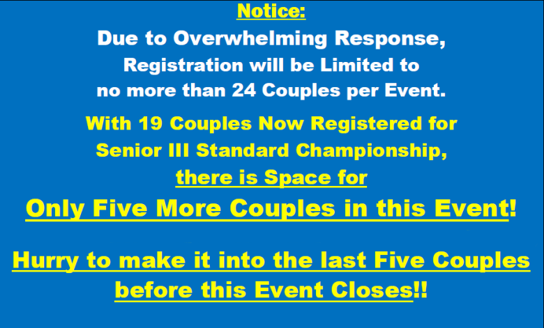 Due to Overwhelming Response – All Events Limited to 24 Couples! – Space for Only 5 More Couples in Senior III Standard Championship!! – Hurry!!